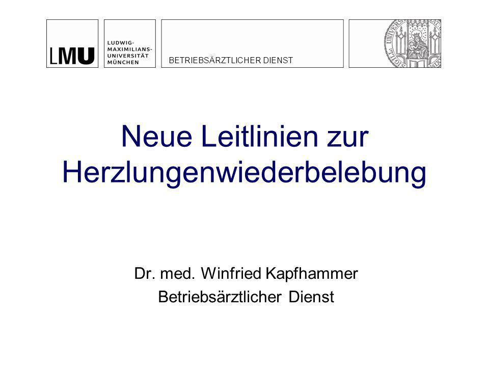 Neue Leitlinien zur Herzlungenwiederbelebung Dr. med. Winfried Kapfhammer Betriebsärztlicher Dienst BETRIEBSÄRZTLICHER DIENST
