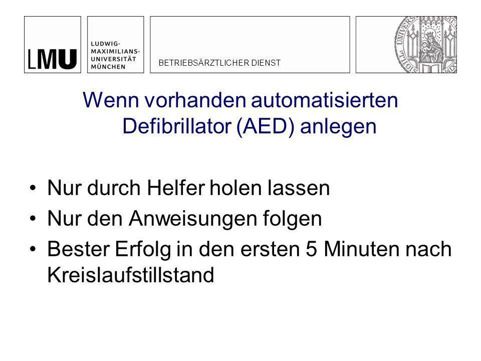 Wenn vorhanden automatisierten Defibrillator (AED) anlegen Nur durch Helfer holen lassen Nur den Anweisungen folgen Bester Erfolg in den ersten 5 Minu