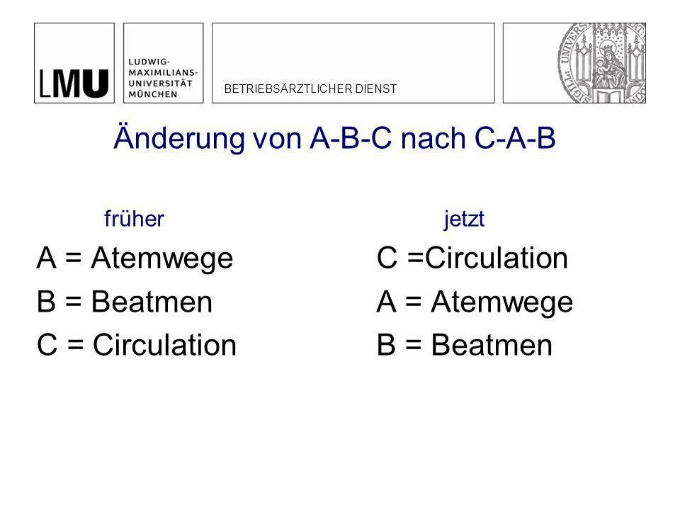 Änderung von A-B-C nach C-A-B früherjetzt A = Atemwege C =Circulation B = BeatmenA = Atemwege C = CirculationB = Beatmen BETRIEBSÄRZTLICHER DIENST
