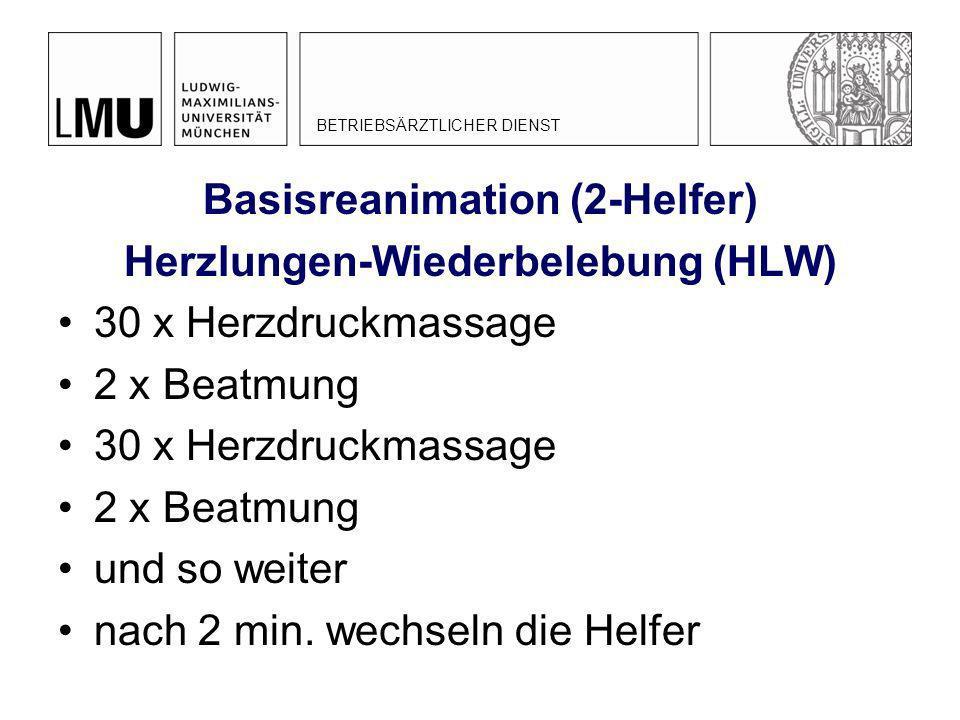 Basisreanimation (2-Helfer) Herzlungen-Wiederbelebung (HLW) 30 x Herzdruckmassage 2 x Beatmung 30 x Herzdruckmassage 2 x Beatmung und so weiter nach 2