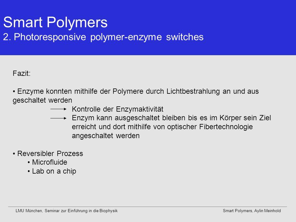 Smart Polymers 2. Photoresponsive polymer-enzyme switches LMU München, Seminar zur Einführung in die BiophysikSmart Polymers, Aylin Meinhold Fazit: En