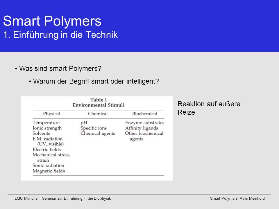 LMU München, Seminar zur Einführung in die BiophysikSmart Polymers, Aylin Meinhold Phasenseparation als Reaktion auf eine Änderung der umgebenden Bedingungen Smart Polymers 1.
