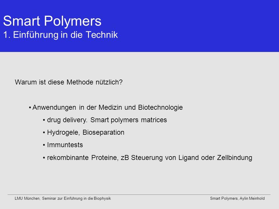 LMU München, Seminar zur Einführung in die BiophysikSmart Polymers, Aylin Meinhold Warum ist diese Methode nützlich? Anwendungen in der Medizin und Bi