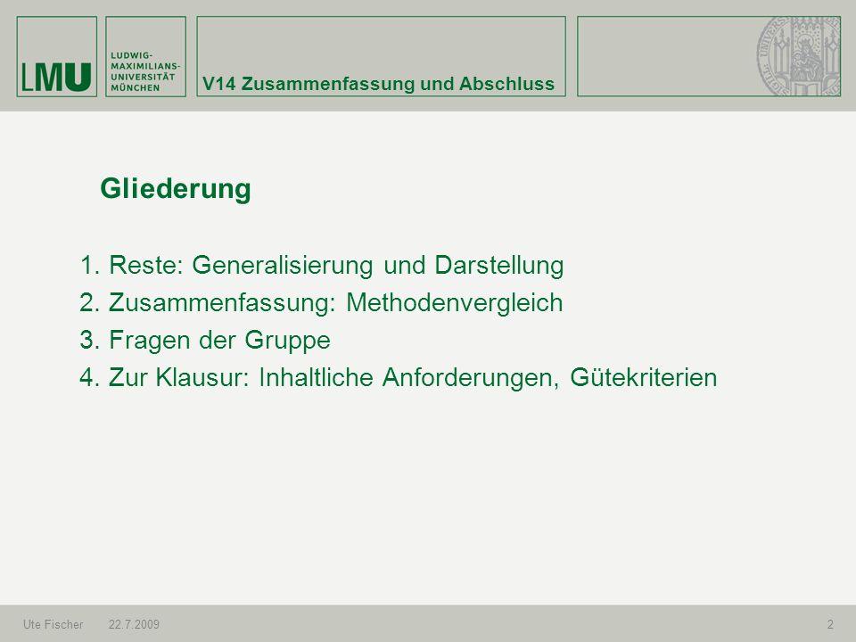 V14 Zusammenfassung und Abschluss Ute Fischer22.7.20092 Gliederung 1. Reste: Generalisierung und Darstellung 2. Zusammenfassung: Methodenvergleich 3.