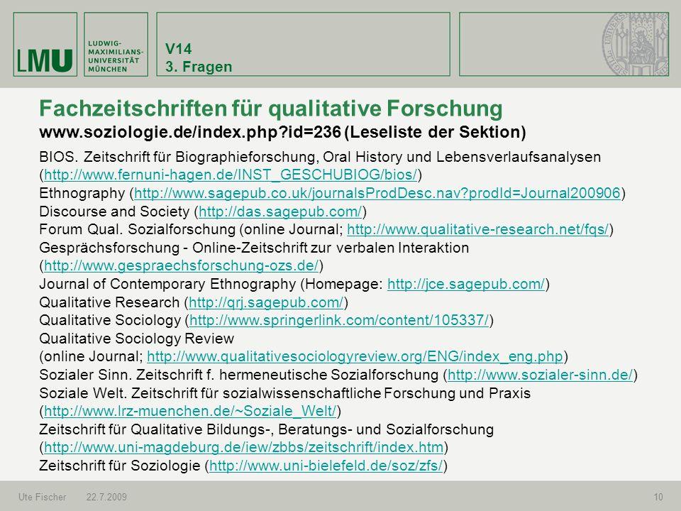V14 3. Fragen Ute Fischer22.7.200910 Fachzeitschriften für qualitative Forschung www.soziologie.de/index.php?id=236 (Leseliste der Sektion) BIOS. Zeit