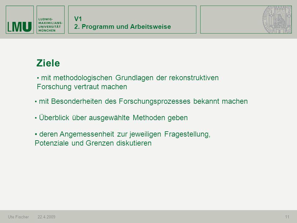 V1 2. Programm und Arbeitsweise Ute Fischer22.4.200911 Ziele Überblick über ausgewählte Methoden geben mit Besonderheiten des Forschungsprozesses beka