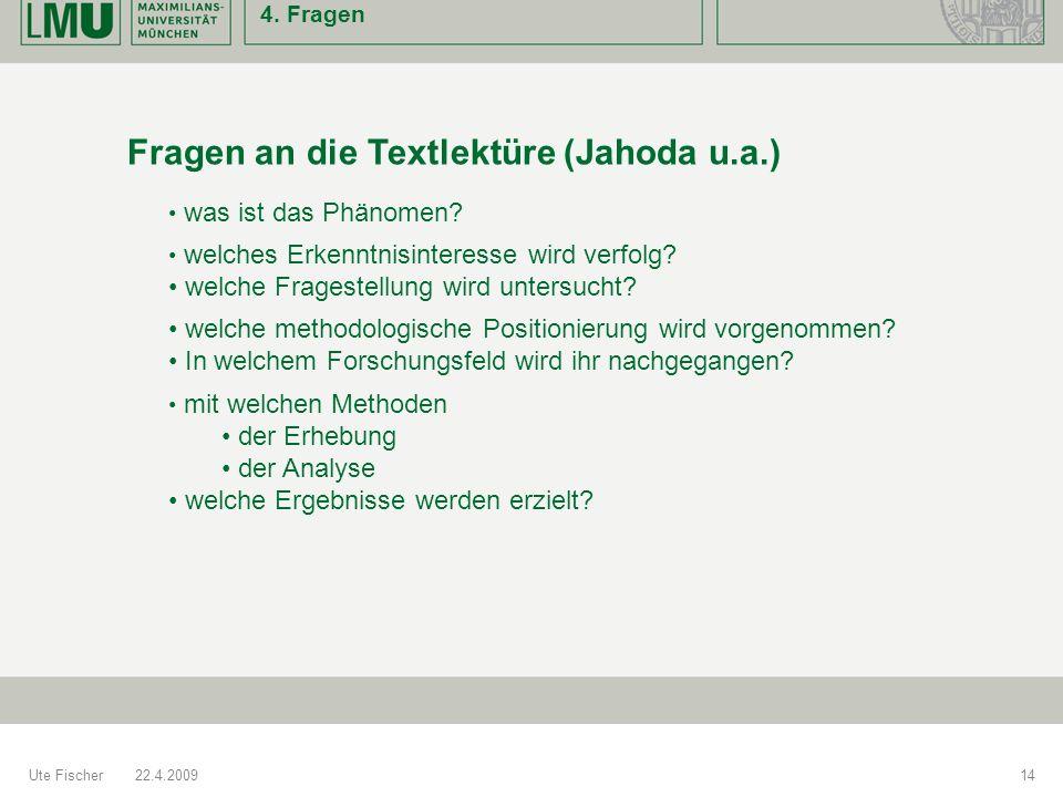V1 4. Fragen Ute Fischer22.4.200914 Fragen an die Textlektüre (Jahoda u.a.) welches Erkenntnisinteresse wird verfolg? welche Fragestellung wird unters