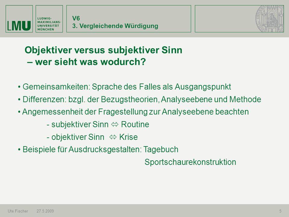 V6 3. Vergleichende Würdigung Ute Fischer27.5.20095 Objektiver versus subjektiver Sinn – wer sieht was wodurch? Gemeinsamkeiten: Sprache des Falles al