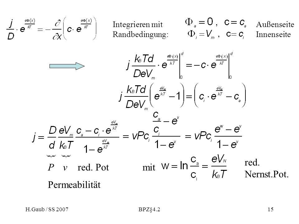 H.Gaub / SS 2007BPZ§4.215 Außenseite Innenseite Integrieren mit Randbedingung: P { Permeabilität { vred. Potmit red. Nernst.Pot.