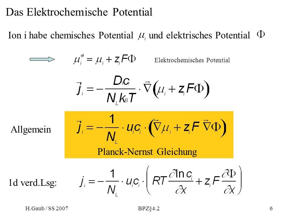 H.Gaub / SS 2007BPZ§4.26 Das Elektrochemische Potential Ion i habe chemisches Potential und elektrisches Potential Elektrochemisches Potential Allgemein Planck-Nernst Gleichung 1d verd.Lsg: