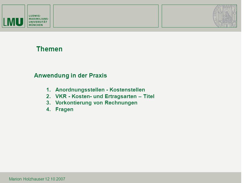 12.10.2007Marion Holzhauser Anwendung in der Praxis 1. Anordnungsstellen - Kostenstellen 2. VKR - Kosten- und Ertragsarten – Titel 3.Vorkontierung von