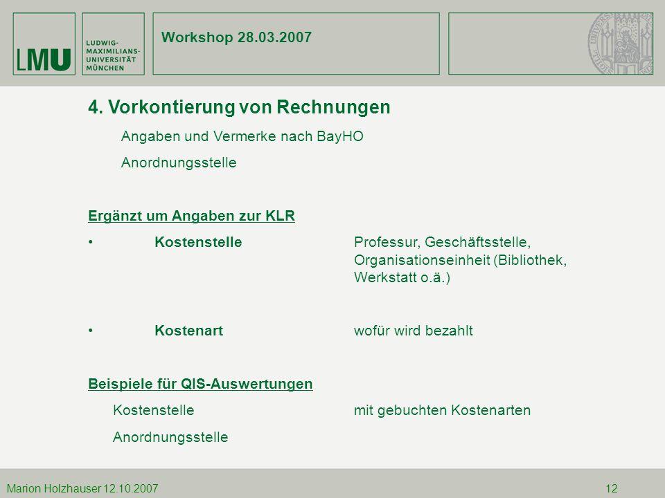 12.10.2007Marion Holzhauser 4. Vorkontierung von Rechnungen Angaben und Vermerke nach BayHO Anordnungsstelle Ergänzt um Angaben zur KLR KostenstellePr