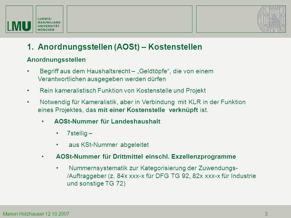 12.10.2007Marion Holzhauser Marion Holzhauser 12.10.20073 1.Anordnungsstellen (AOSt) – Kostenstellen Anordnungsstellen Begriff aus dem Haushaltsrecht