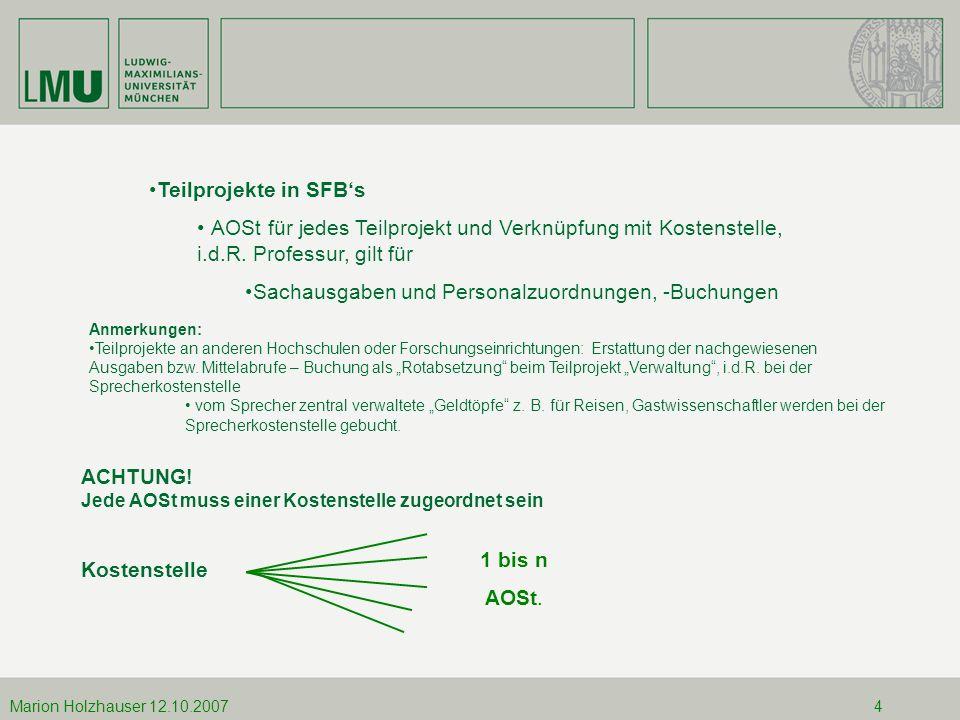 12.10.2007Marion Holzhauser Marion Holzhauser 12.10.20074 Teilprojekte in SFBs AOSt für jedes Teilprojekt und Verknüpfung mit Kostenstelle, i.d.R. Pro