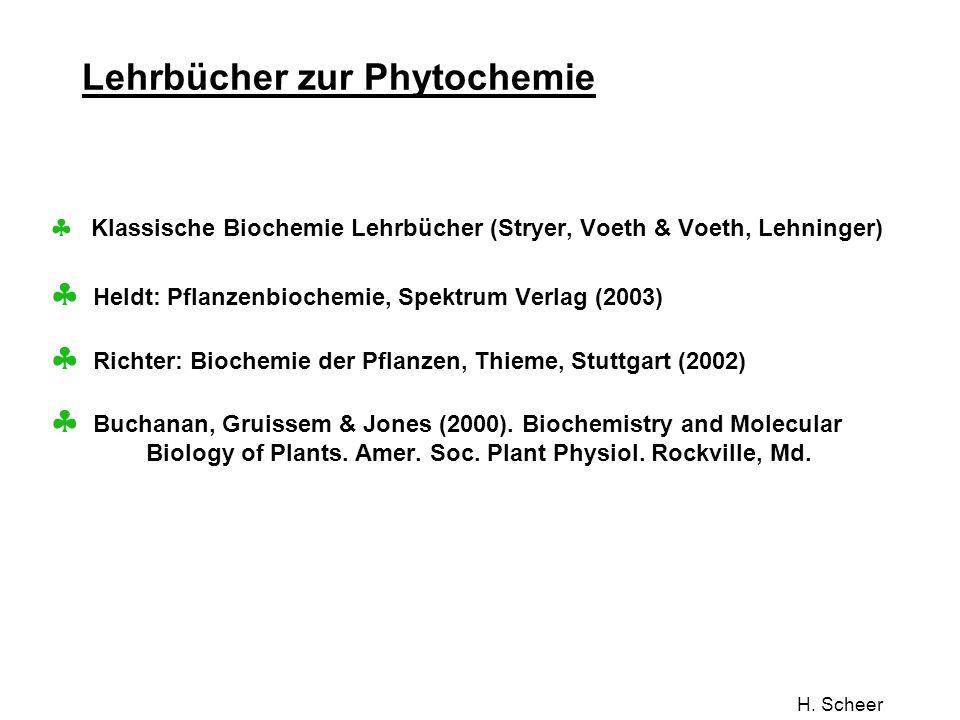 H. Scheer Lehrbücher zur Phytochemie Klassische Biochemie Lehrbücher (Stryer, Voeth & Voeth, Lehninger) Heldt: Pflanzenbiochemie, Spektrum Verlag (200
