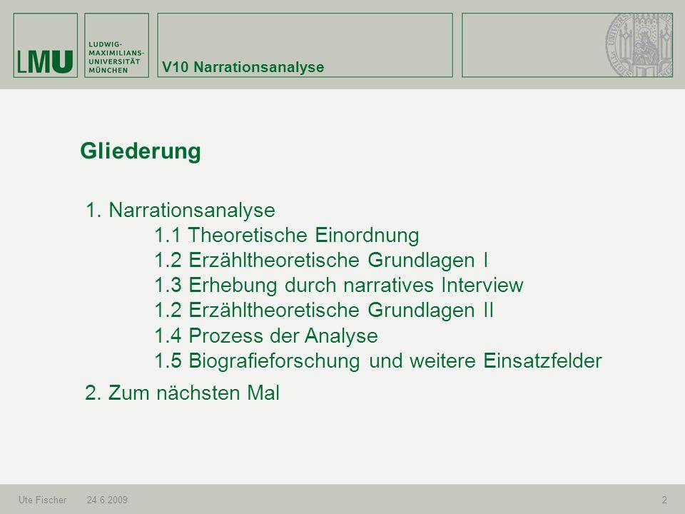 V10 Narrationsanalyse Ute Fischer24.6.20092 Gliederung 1. Narrationsanalyse 1.1 Theoretische Einordnung 1.2 Erzähltheoretische Grundlagen I 1.3 Erhebu