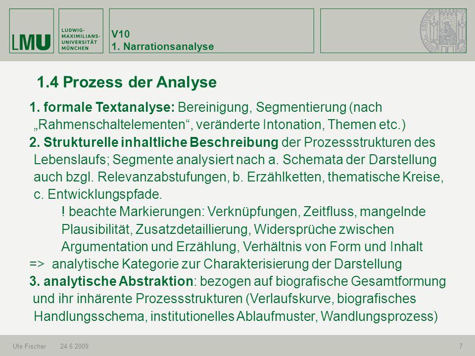 V10 1. Narrationsanalyse Ute Fischer24.6.20097 1.4 Prozess der Analyse 1. formale Textanalyse: Bereinigung, Segmentierung (nach Rahmenschaltelementen,