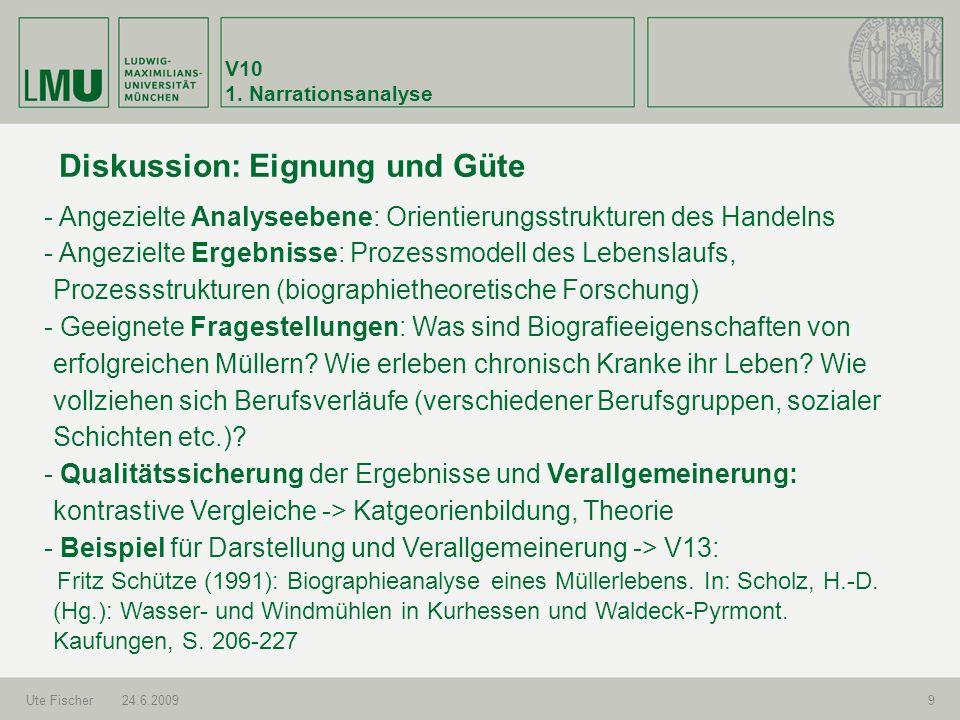V10 1. Narrationsanalyse Ute Fischer24.6.20099 Diskussion: Eignung und Güte - Angezielte Analyseebene: Orientierungsstrukturen des Handelns - Angeziel