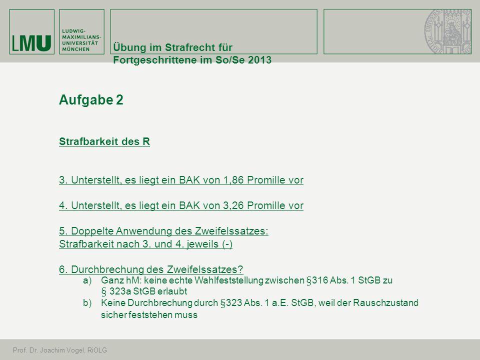 Übung im Strafrecht für Fortgeschrittene im So/Se 2013 Prof. Dr. Joachim Vogel, RiOLG Aufgabe 2 Strafbarkeit des R 3. Unterstellt, es liegt ein BAK vo
