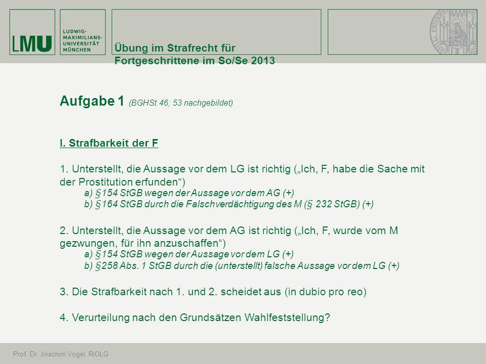 Übung im Strafrecht für Fortgeschrittene im So/Se 2013 Prof. Dr. Joachim Vogel, RiOLG Aufgabe 1 (BGHSt 46, 53 nachgebildet) I. Strafbarkeit der F 1. U