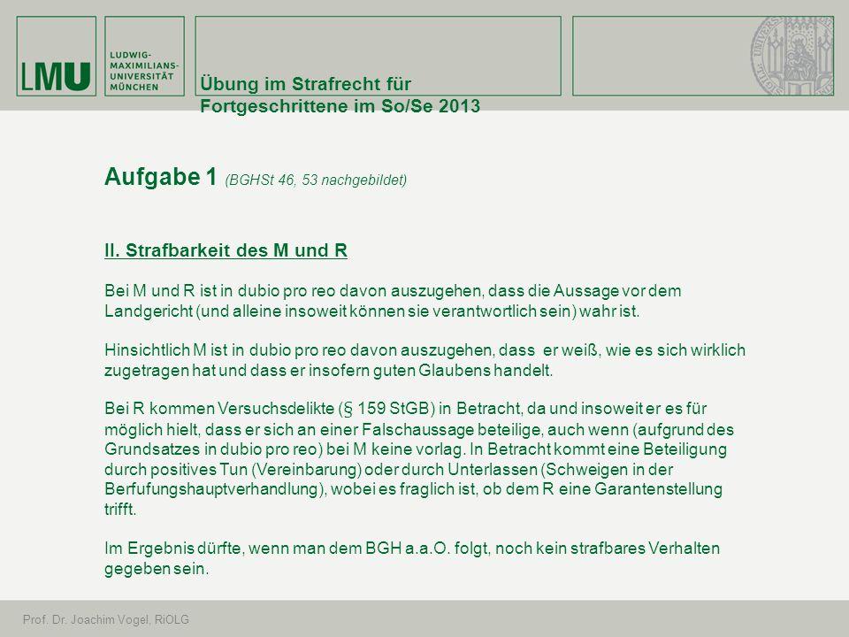 Übung im Strafrecht für Fortgeschrittene im So/Se 2013 Prof. Dr. Joachim Vogel, RiOLG Aufgabe 1 (BGHSt 46, 53 nachgebildet) II. Strafbarkeit des M und