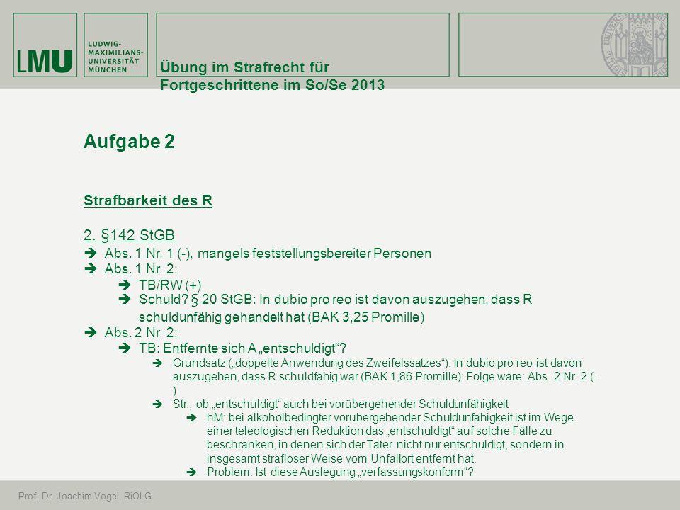 Übung im Strafrecht für Fortgeschrittene im So/Se 2013 Prof. Dr. Joachim Vogel, RiOLG Aufgabe 2 Strafbarkeit des R 2. §142 StGB Abs. 1 Nr. 1 (-), mang