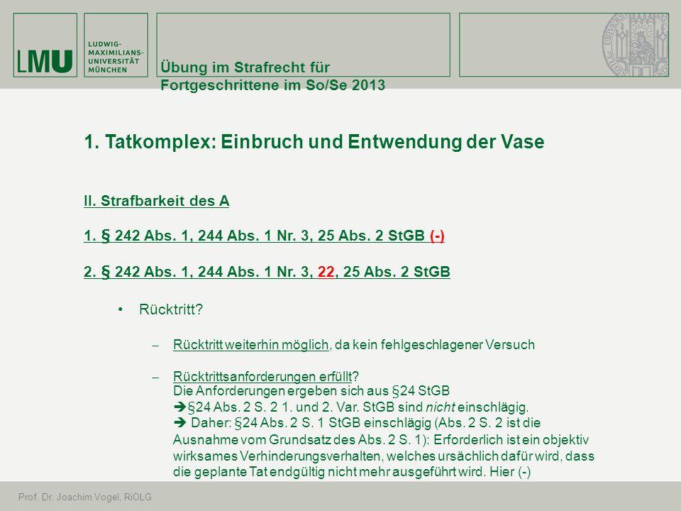 Übung im Strafrecht für Fortgeschrittene im So/Se 2013 Prof. Dr. Joachim Vogel, RiOLG 1. Tatkomplex: Einbruch und Entwendung der Vase II. Strafbarkeit