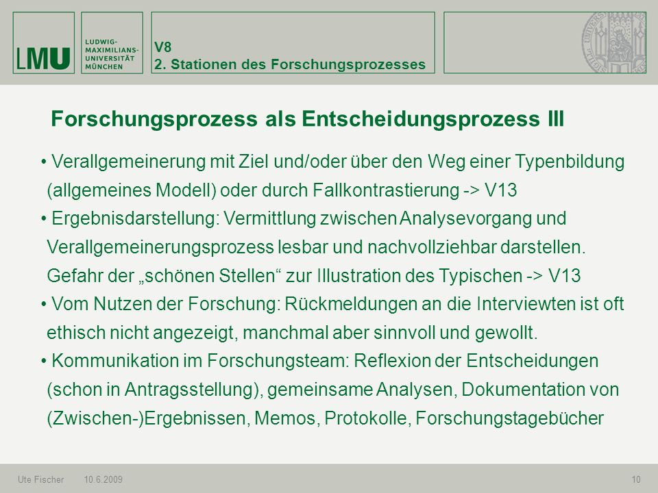 V8 2. Stationen des Forschungsprozesses Ute Fischer10.6.200910 Forschungsprozess als Entscheidungsprozess III Verallgemeinerung mit Ziel und/oder über