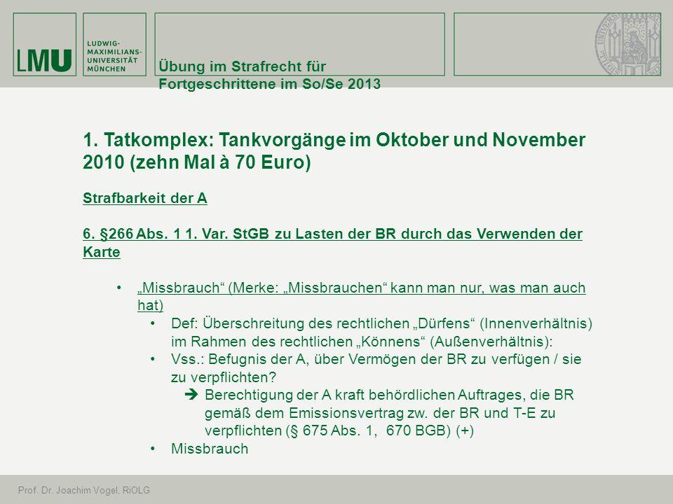 Übung im Strafrecht für Fortgeschrittene im So/Se 2013 Prof. Dr. Joachim Vogel, RiOLG 1. Tatkomplex: Tankvorgänge im Oktober und November 2010 (zehn M