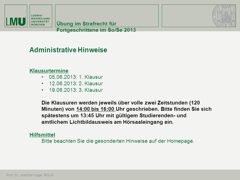 Übung im Strafrecht für Fortgeschrittene im So/Se 2013 Prof. Dr. Joachim Vogel, RiOLG Administrative Hinweise Klausurtermine 05.06.2013: 1. Klausur 12
