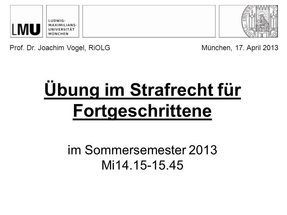 Übung im Strafrecht für Fortgeschrittene im Sommersemester 2013 Mi14.15-15.45 Prof.