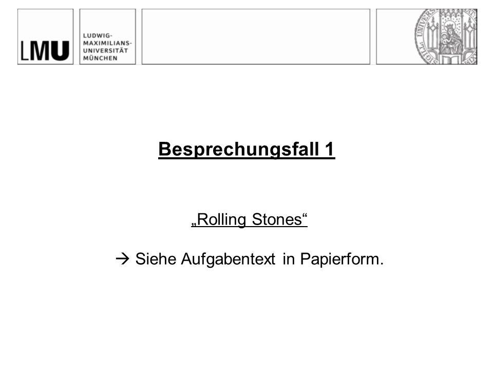 Besprechungsfall 1 Rolling Stones Siehe Aufgabentext in Papierform.