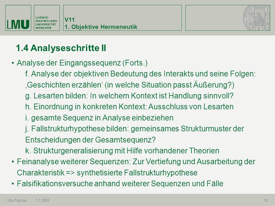V11 1. Objektive Hermeneutik Ute Fischer1.7.200910 1.4 Analyseschritte II Analyse der Eingangssequenz (Forts.) f. Analyse der objektiven Bedeutung des