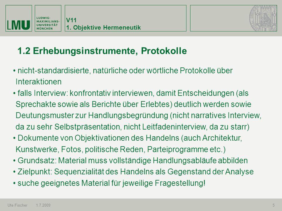 V11 1. Objektive Hermeneutik Ute Fischer1.7.20095 1.2 Erhebungsinstrumente, Protokolle nicht-standardisierte, natürliche oder wörtliche Protokolle übe