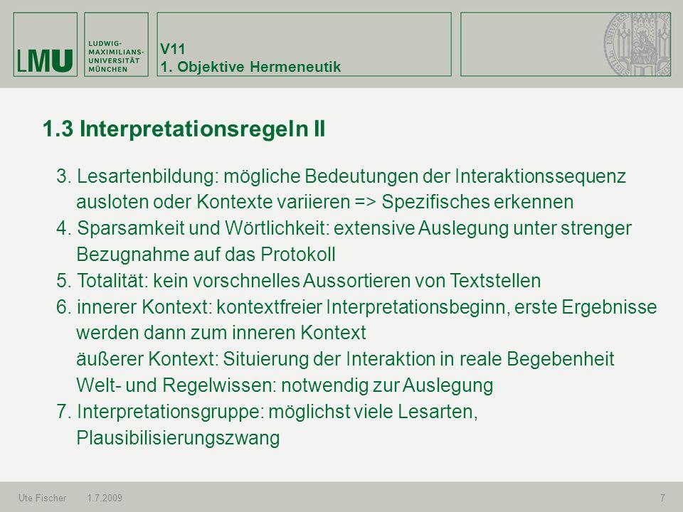 V11 1. Objektive Hermeneutik Ute Fischer1.7.20097 1.3 Interpretationsregeln II 3. Lesartenbildung: mögliche Bedeutungen der Interaktionssequenz auslot