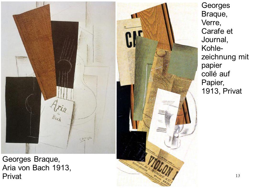 13 Georges Braque, Aria von Bach 1913, Privat Georges Braque, Verre, Carafe et Journal, Kohle- zeichnung mit papier collé auf Papier, 1913, Privat
