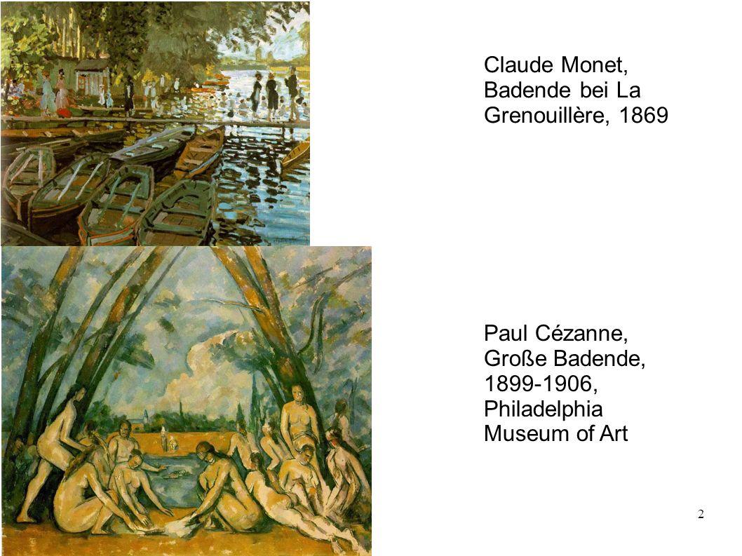 2 Claude Monet, Badende bei La Grenouillère, 1869 Paul Cézanne, Große Badende, 1899-1906, Philadelphia Museum of Art