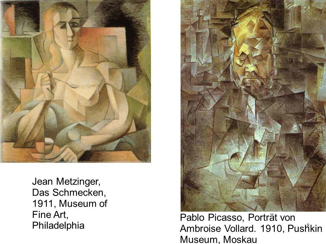 8 Jean Metzinger, Das Schmecken, 1911, Museum of Fine Art, Philadelphia Pablo Picasso, Porträt von Ambroise Vollard. 1910, Pushkin Museum, Moskau