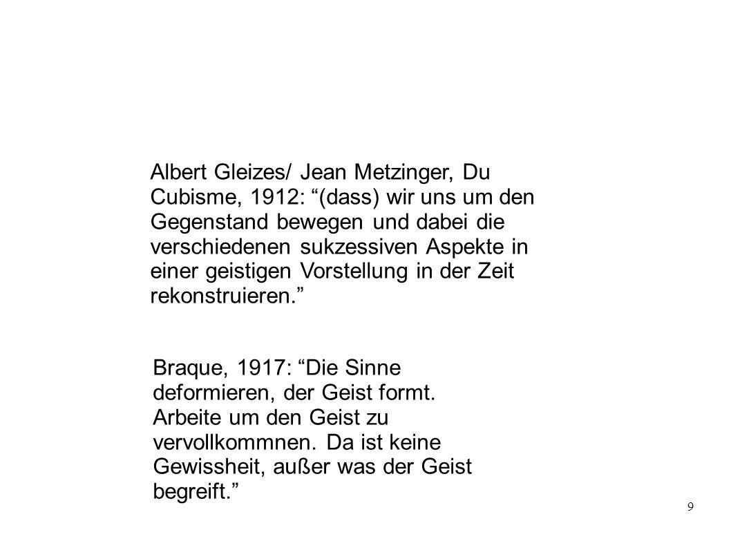9 Albert Gleizes/ Jean Metzinger, Du Cubisme, 1912: (dass) wir uns um den Gegenstand bewegen und dabei die verschiedenen sukzessiven Aspekte in einer