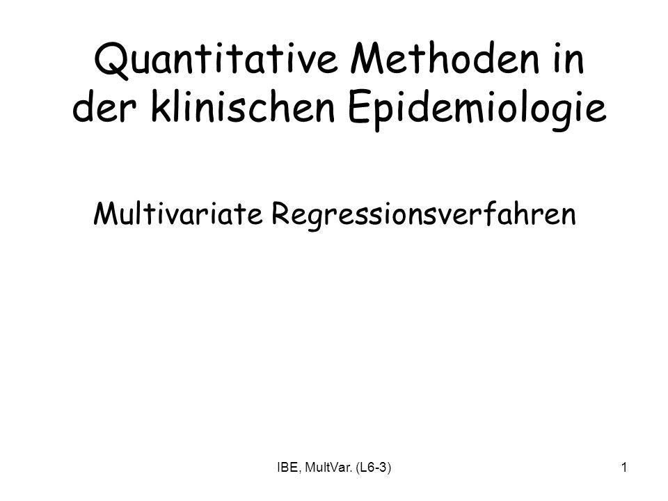 IBE, MultVar. (L6-3)1 Multivariate Regressionsverfahren Quantitative Methoden in der klinischen Epidemiologie