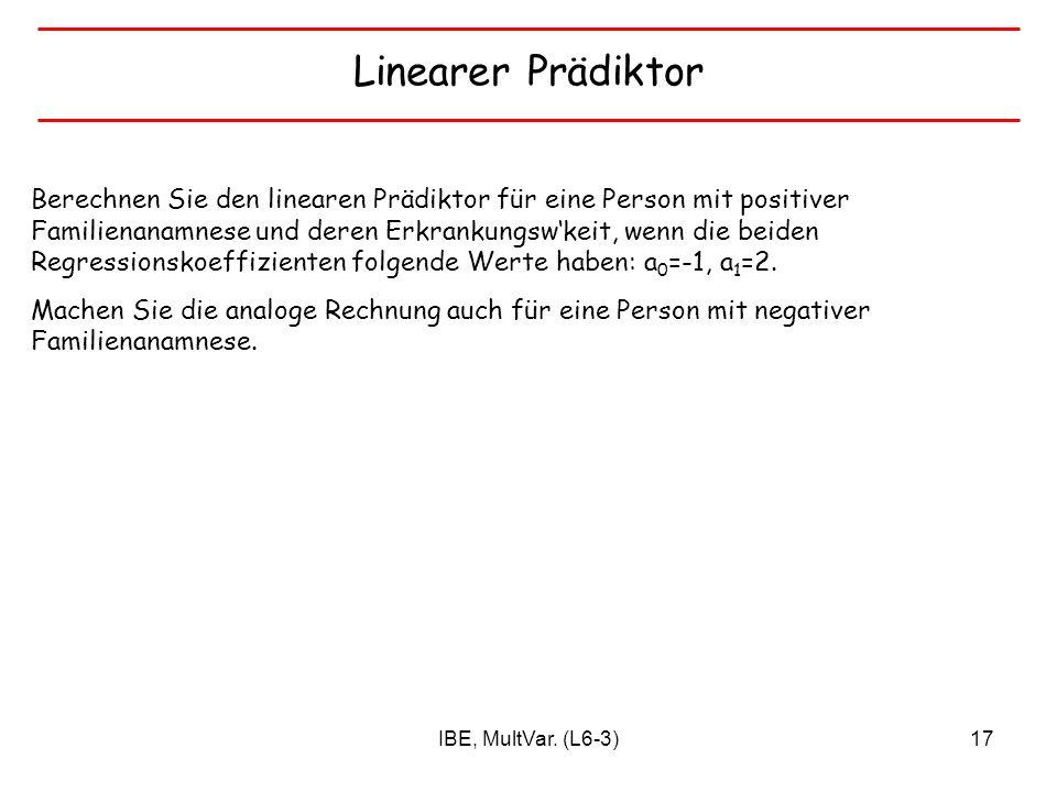 IBE, MultVar. (L6-3)17 Linearer Prädiktor Berechnen Sie den linearen Prädiktor für eine Person mit positiver Familienanamnese und deren Erkrankungswke