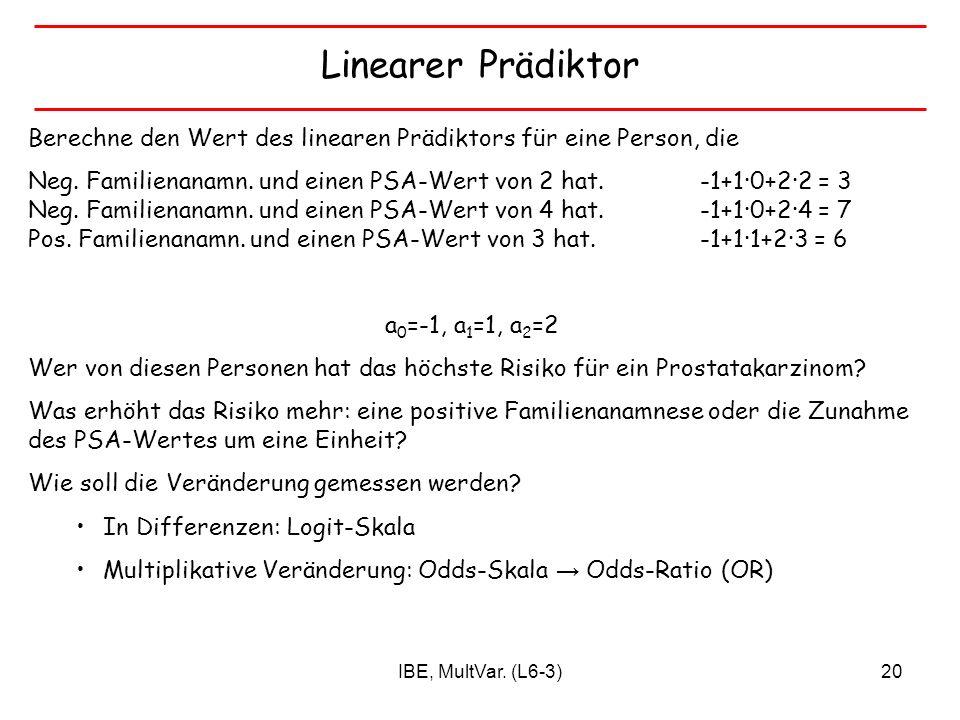 IBE, MultVar. (L6-3)20 Linearer Prädiktor Berechne den Wert des linearen Prädiktors für eine Person, die Neg. Familienanamn. und einen PSA-Wert von 2