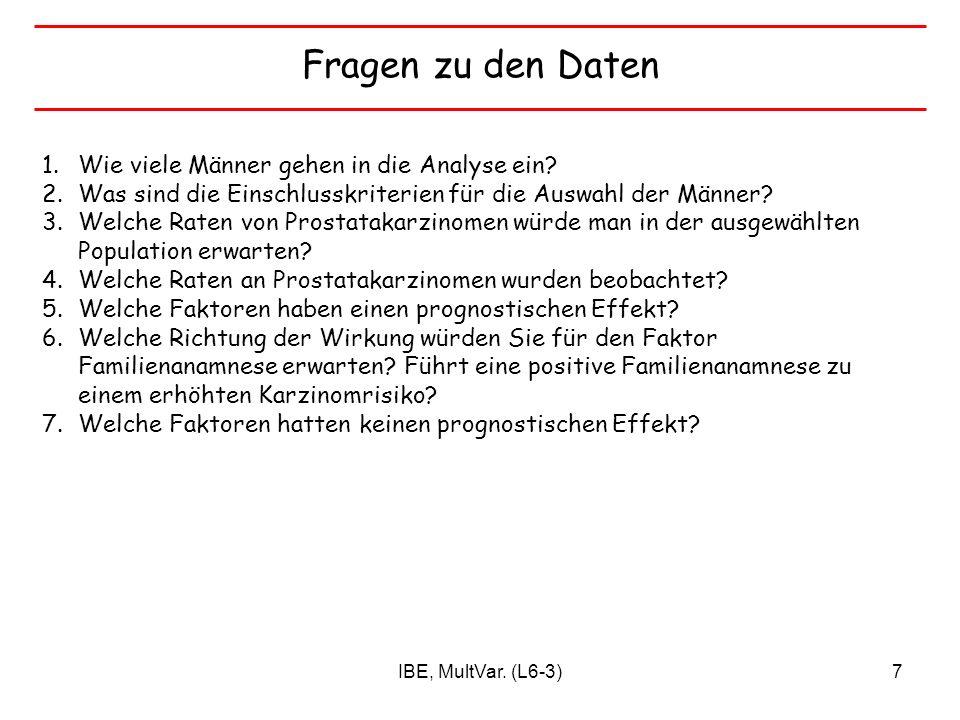 IBE, MultVar. (L6-3)7 Fragen zu den Daten 1.Wie viele Männer gehen in die Analyse ein? 2.Was sind die Einschlusskriterien für die Auswahl der Männer?
