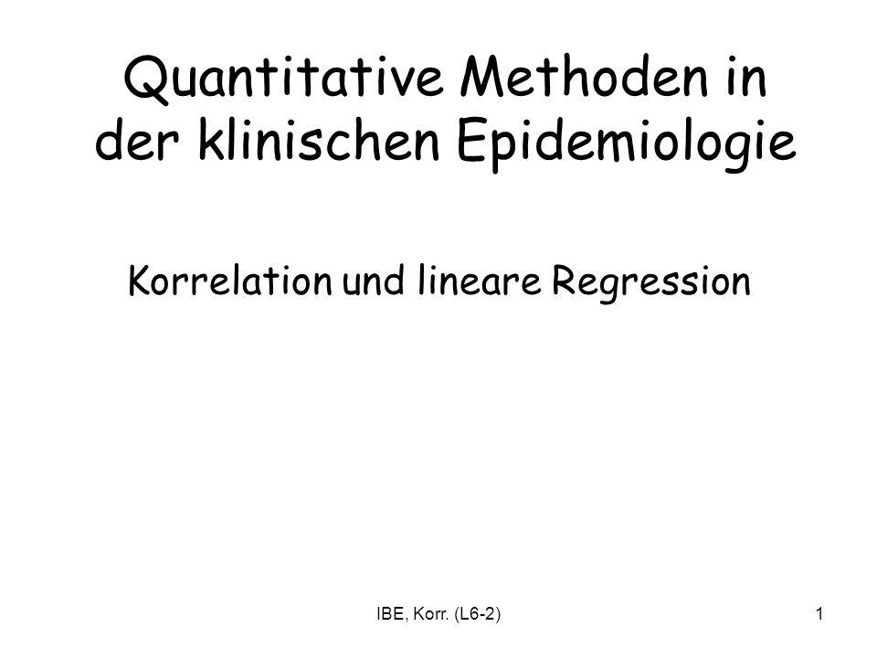 IBE, Korr. (L6-2)1 Korrelation und lineare Regression Quantitative Methoden in der klinischen Epidemiologie