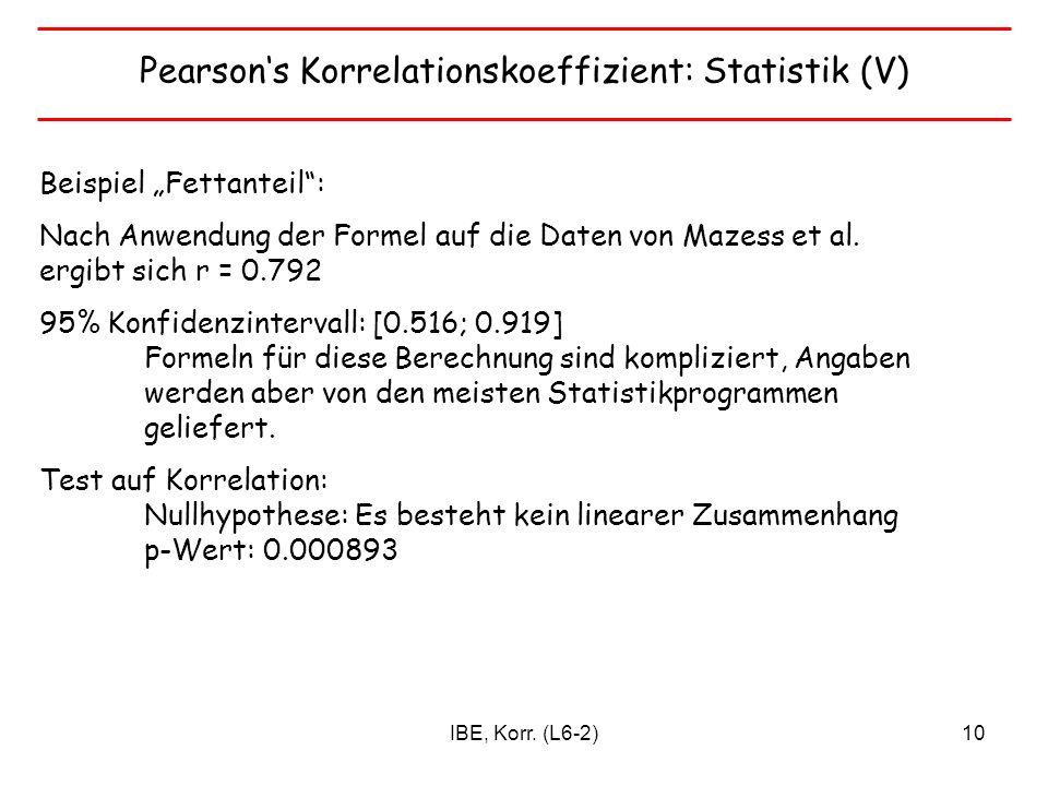 IBE, Korr. (L6-2)10 Pearsons Korrelationskoeffizient: Statistik (V) Beispiel Fettanteil: Nach Anwendung der Formel auf die Daten von Mazess et al. erg