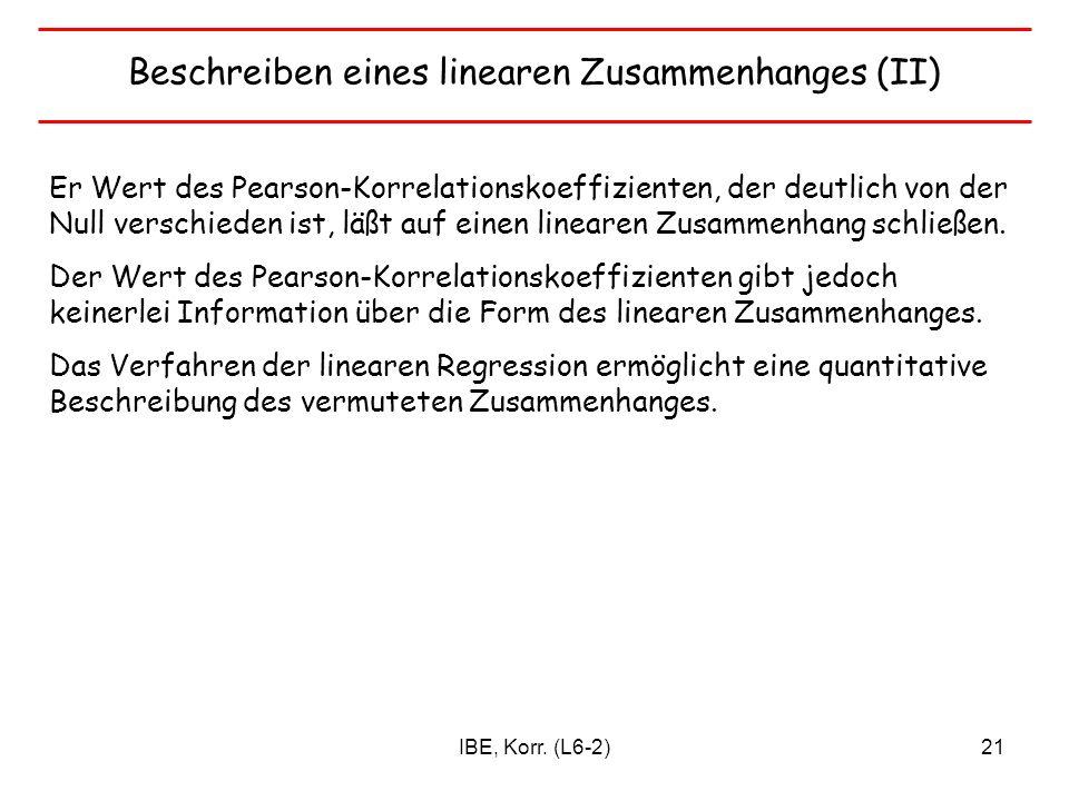 IBE, Korr. (L6-2)21 Beschreiben eines linearen Zusammenhanges (II) Er Wert des Pearson-Korrelationskoeffizienten, der deutlich von der Null verschiede