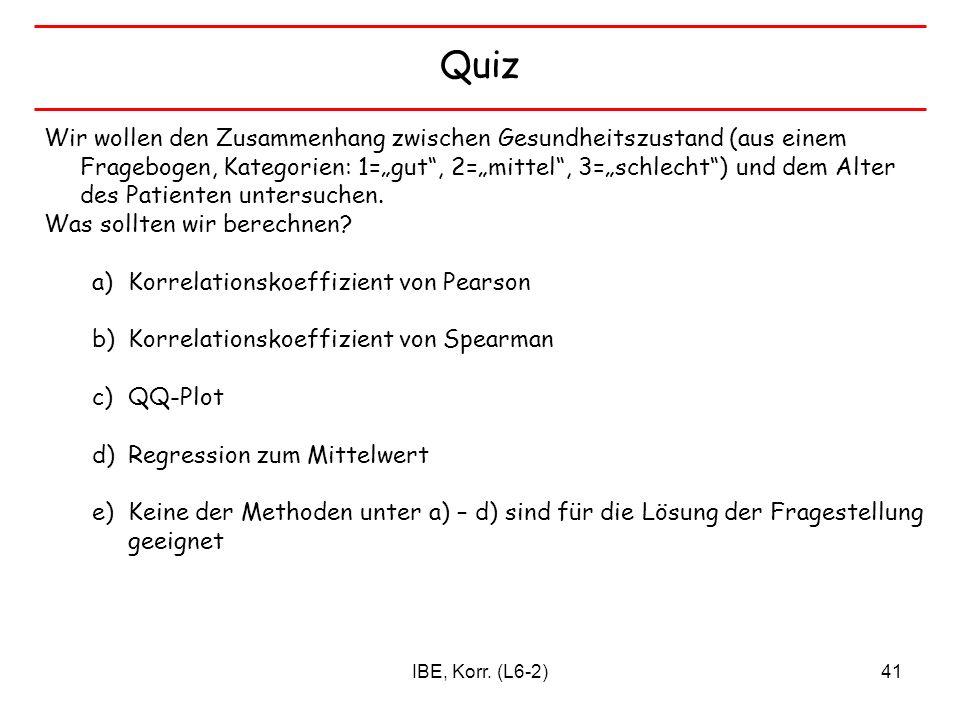 IBE, Korr. (L6-2)41 Quiz Wir wollen den Zusammenhang zwischen Gesundheitszustand (aus einem Fragebogen, Kategorien: 1=gut, 2=mittel, 3=schlecht) und d