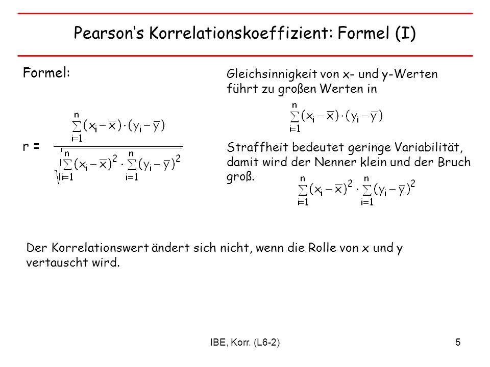 IBE, Korr. (L6-2)5 Pearsons Korrelationskoeffizient: Formel (I) Formel: r = Gleichsinnigkeit von x- und y-Werten führt zu großen Werten in Straffheit