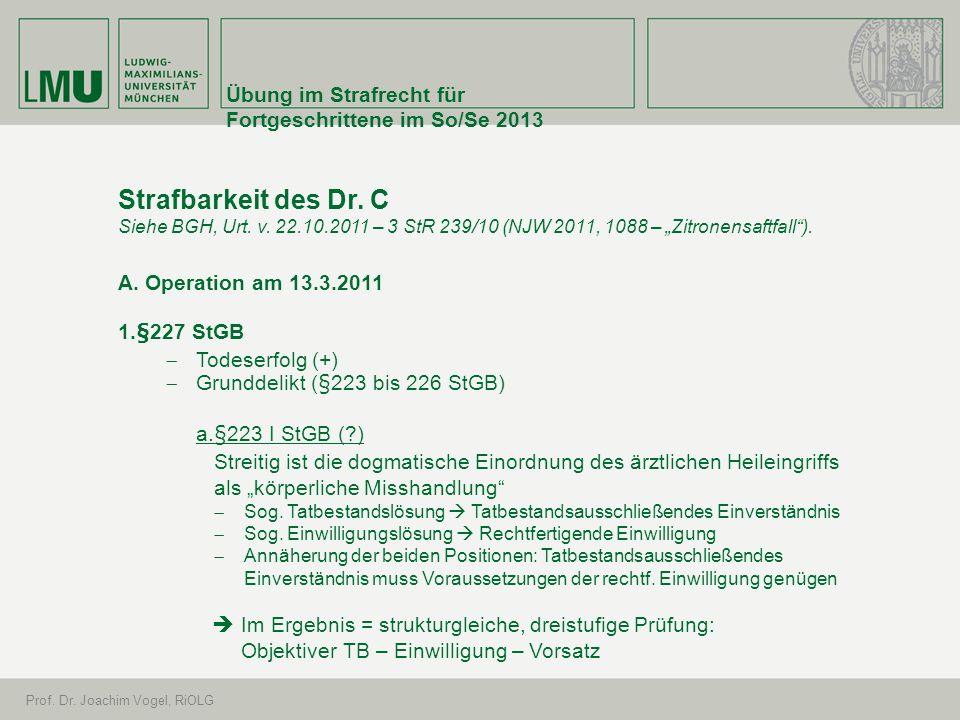 Übung im Strafrecht für Fortgeschrittene im So/Se 2013 Prof. Dr. Joachim Vogel, RiOLG Strafbarkeit des Dr. C Siehe BGH, Urt. v. 22.10.2011 – 3 StR 239
