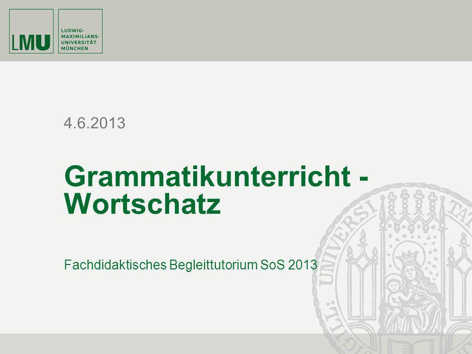 4.6.2013 Grammatikunterricht - Wortschatz Fachdidaktisches Begleittutorium SoS 2013